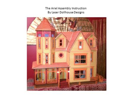 The Ariel Assembly Instruction By Laser Dollhouse Designs.