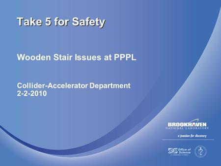 Wooden Stair Issues at PPPL Collider-Accelerator Department 2-2-2010 Take 5 for Safety.