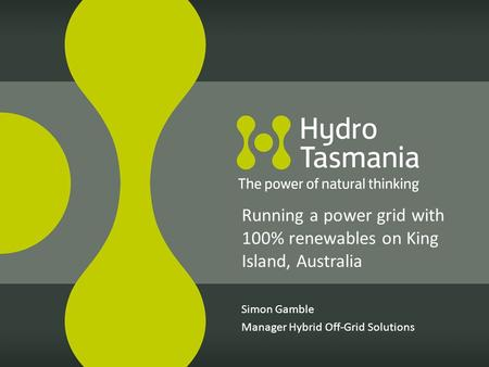 Simon Gamble Manager <strong>Hybrid</strong> Off-Grid Solutions Running a power grid with 100% <strong>renewables</strong> on King Island, Australia.