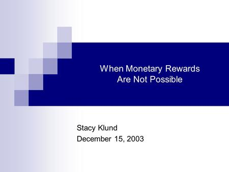 When Monetary Rewards Are Not Possible Stacy Klund December 15, 2003.