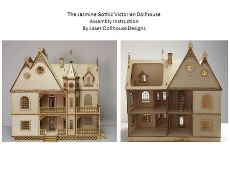 The Jasmine Gothic Victorian Dollhouse Assembly Instruction By Laser Dollhouse Designs.