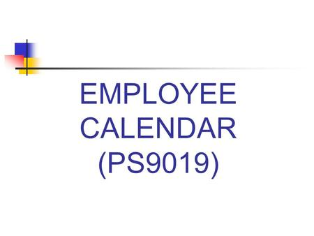 EMPLOYEE CALENDAR (PS9019). Can Create Calendar For: A group of employees with common work schedules An individual employee with a unique work schedule.