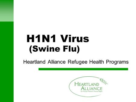 H1N1 Virus (Swine Flu) Heartland Alliance Refugee Health Programs.
