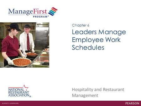 Hospitality and Restaurant Management Leaders Manage Employee Work Schedules Chapter 6.