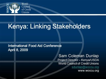 Sam Coleman Dunlap Project Director – Kenya/USDA World Council of Credit Unions  Kenya: Linking Stakeholders International.