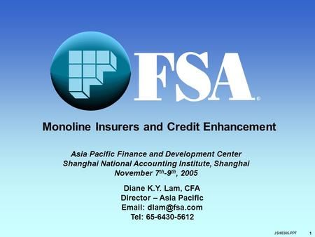 1 JSH0305.PPT R Monoline Insurers and Credit Enhancement Diane K.Y. Lam, CFA Director – Asia Pacific   Tel: 65-6430-5612 Asia Pacific.