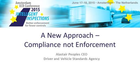 A New Approach – Compliance not Enforcement Alastair Peoples CEO Driver and Vehicle Standards Agency.