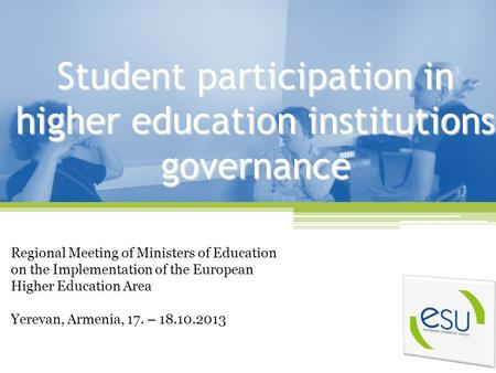 Student participation in higher education institutions governance Regional Meeting of Ministers of Education on the Implementation of the European Higher.