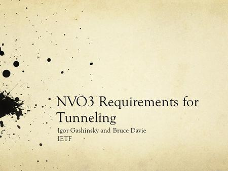 NVO3 Requirements for Tunneling Igor Gashinsky and Bruce Davie IETF.