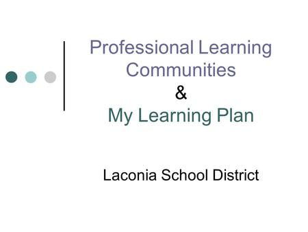 Professional Learning Communities & My Learning Plan Laconia School District.