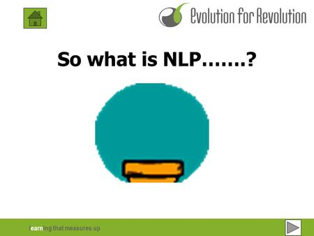 "Learning that measures up So what is NLP…….?. learning that measures up 2 of 6 Introduction: One definition states that "" NLP is the study of the structure."