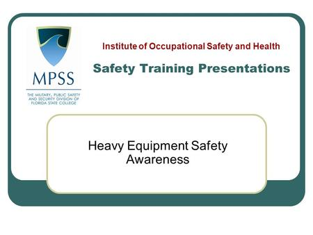 Heavy Equipment Safety Awareness Safety Training Presentations Institute of Occupational Safety and Health.
