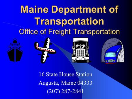 Maine Department of Transportation Office of Freight Transportation 16 State House Station Augusta, Maine 04333 (207) 287-2841.