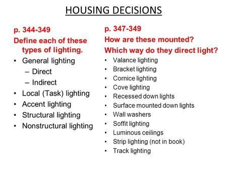 HOUSING DECISIONS p. 347-349 How are these mounted? Which way do they direct light? Valance lighting Bracket lighting Cornice lighting Cove lighting Recessed.