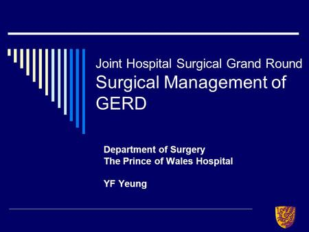 Joint Hospital Surgical Grand Round Surgical Management of GERD Department of Surgery The Prince of Wales Hospital YF Yeung.