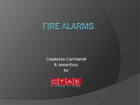 Created by Curt Harrell & Jesse Kuzy for. Why are Fire Alarms Important?  If the fire is small enough to be extinguished with a hand-held fire extinguisher,