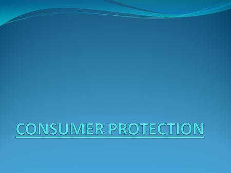 MEANING OF CONSUMER PROTECTION TO PROTECT THE CONSUMERS AGAINST THE UNFAIR PRACTICES OF THE PRODUCERS AND SELLERS IS CALLED CONSUMER PROTECTION CONSUMERS.