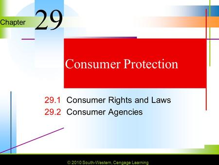 © 2010 South-Western, Cengage Learning Chapter © 2010 South-Western, Cengage Learning Consumer Protection 29.1Consumer Rights and Laws 29.2Consumer Agencies.