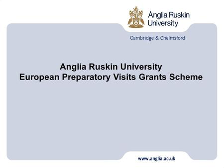 Anglia Ruskin University European Preparatory Visits Grants Scheme.