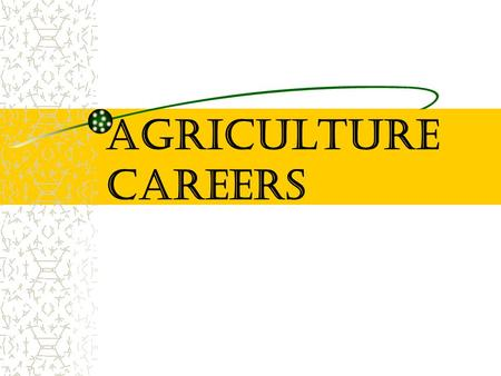 Agriculture Careers. Eight Major Career Areas Production Agriculture Agriculture Mechanics Agriculture Sales & Service Agriculture Processing Horticulture.