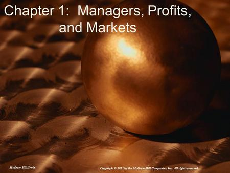 Chapter 1: Managers, Profits, and Markets McGraw-Hill/Irwin Copyright © 2011 by the McGraw-Hill Companies, Inc. All rights reserved.