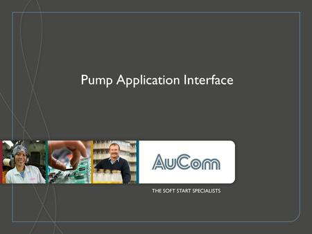 Pump Application Interface. 30 October 2006 Overview Increases the functionality of the soft starter for pumping applications - four additional trip inputs.