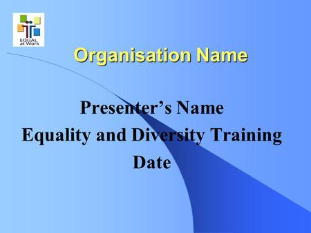 Presenter's Name Equality and Diversity Training Date
