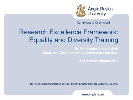 Research Excellence Framework: Equality and Diversity Training Dr Tim Brooks and Jill Smit Research, Development & Commercial Services September/October.