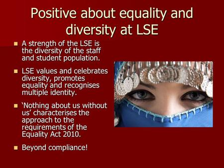 Positive about equality and diversity at LSE A strength of the LSE is the diversity of the staff and student population. A strength of the LSE is the diversity.