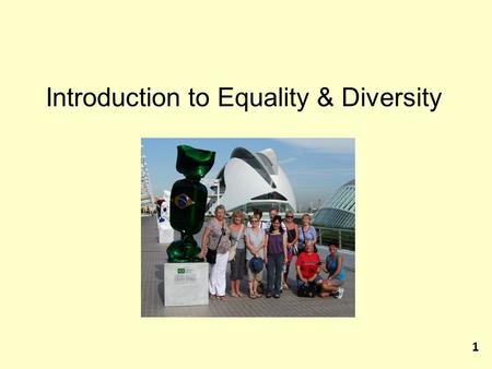 Introduction to Equality & Diversity 1. What are Equalities Equalities can be described as all the work individuals and organisations carry out to promote.