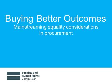 Buying Better Outcomes Mainstreaming equality considerations in procurement.