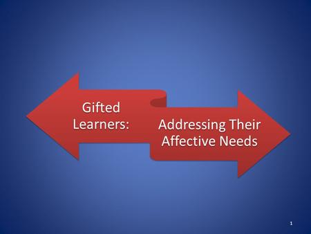 Gifted Learners: Addressing Their Affective Needs 1.