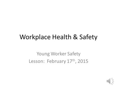 Workplace Health & Safety Young Worker Safety Lesson: February 17 th, 2015.