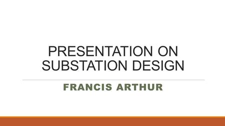 PRESENTATION ON SUBSTATION DESIGN