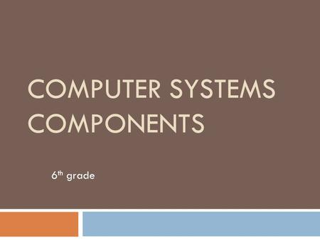 COMPUTER SYSTEMS COMPONENTS 6 th grade. BCSI-1: Students will identify computer system components.  a) Identify and define the key functional components.