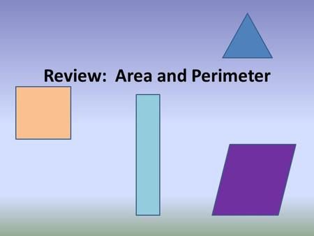Review: Area and Perimeter. Definitions 1. What is a polygon? 2. What does perimeter mean? 3. What does area mean?