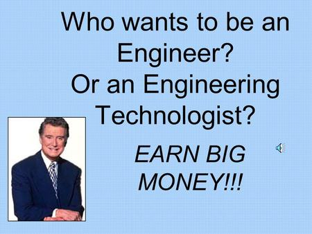 Who wants to be an Engineer? Or an Engineering Technologist? EARN BIG MONEY!!!