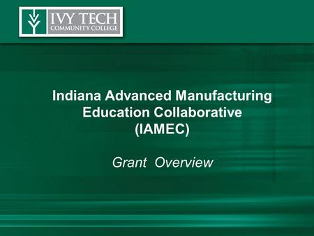Indiana Advanced Manufacturing Education Collaborative (IAMEC) Grant Overview.