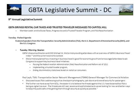 GBTA Legislative Summit - DC 9 th Annual Legislative Summit GBTA BRINGS RENTAL CAR TAXES AND TRUSTED TRAVELER MESSAGES TO CAPITOL HILL – Members seek :