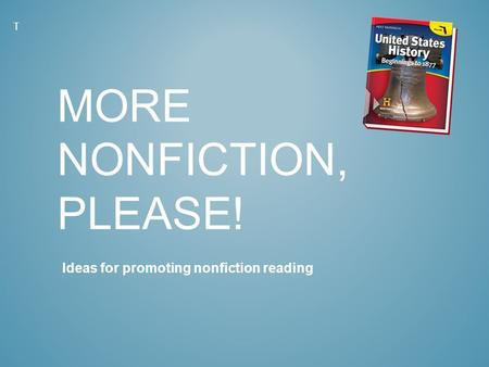 MORE NONFICTION, PLEASE! Ideas for promoting nonfiction reading T.