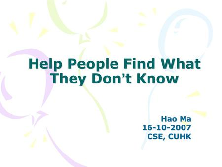 Help People Find What They Don ' t Know Hao Ma 16-10-2007 CSE, CUHK.