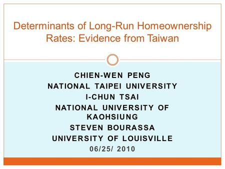 CHIEN-WEN PENG NATIONAL TAIPEI UNIVERSITY I-CHUN TSAI NATIONAL UNIVERSITY OF KAOHSIUNG STEVEN BOURASSA UNIVERSITY OF LOUISVILLE 06/25/ 2010 Determinants.