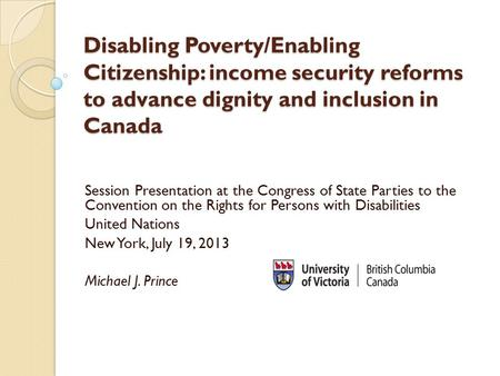 Disabling Poverty/Enabling Citizenship: income security reforms to advance dignity and inclusion in Canada Session Presentation at the Congress of State.