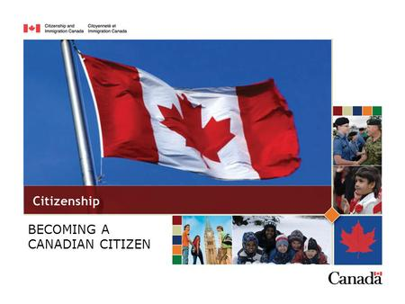 BECOMING A CANADIAN CITIZEN. A Canadian citizen understands and promotes Canadian values: Peace, safety Law & order Freedom, democracy Multiculturalism,