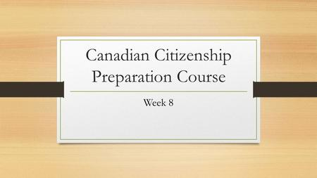 "Canadian Citizenship Preparation Course Week 8. ▪ Review ""I can vote"" ▪ National Public Holidays & other Important Dates ▪ The Order of Canada & other."