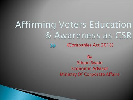 (Companies Act 2013) By Sibani Swain Economic Advisor Ministry Of Corporate Affairs.