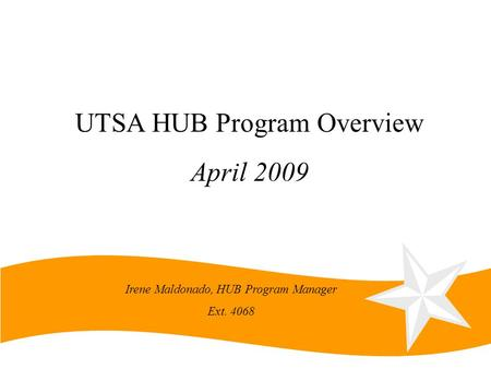 Irene Maldonado, HUB Program Manager Ext. 4068 UTSA HUB Program Overview April 2009.