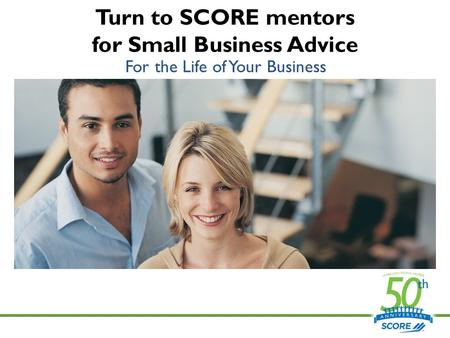 Turn to SCORE mentors for Small Business Advice For the Life of Your Business.