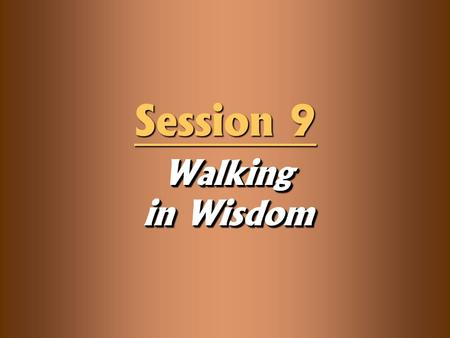Walking in Wisdom Session 9. Knowledge Objectives  Explain the role of the Holy Spirit in your obedience to God.  Understand that biblical obedience.