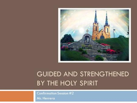 Guided and Strengthened by the Holy Spirit